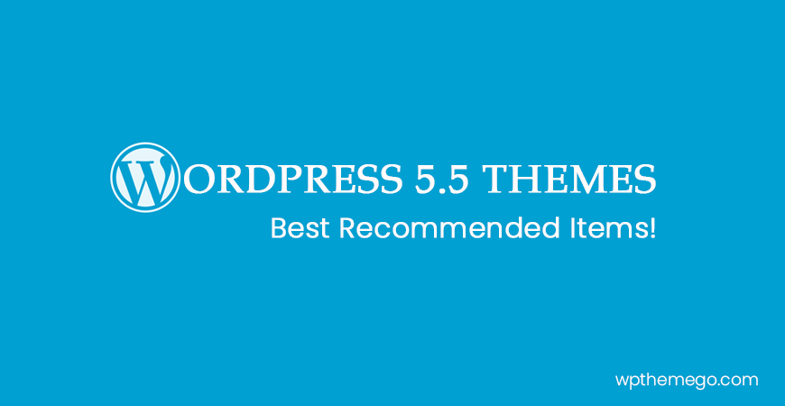 WordPress 5.5 Themes - Top Best Recommended Items!