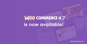 WooCommerce 4.7 is now available!