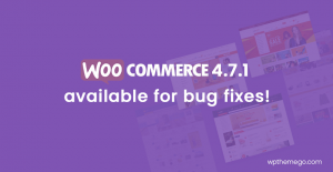WooCommerce 4.7.1 Fix Release