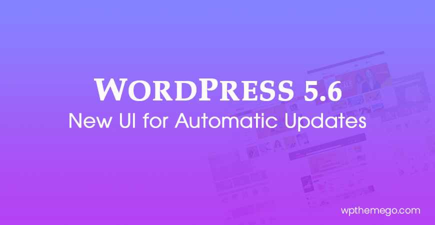 WordPress 5.6 New Features: New UI for Auto-Updates