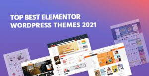 Top 10+ Best Elementor WordPress Themes 2021