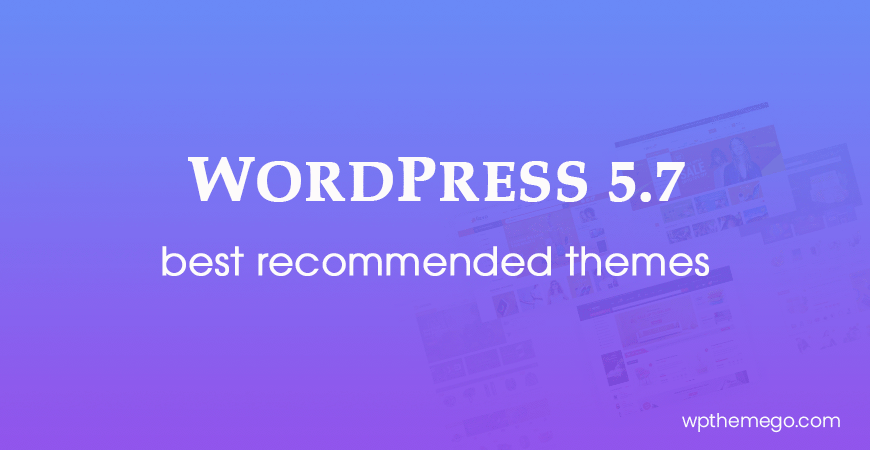 WordPress 5.7 Themes – Top Best Recommended Items!