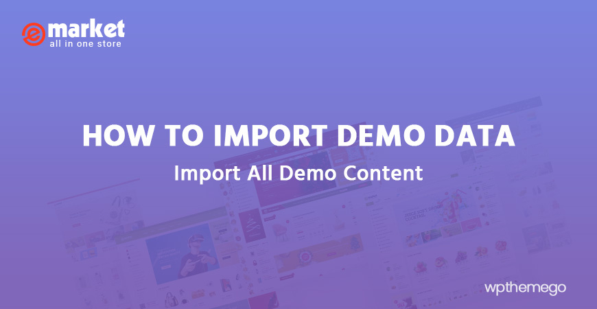 How to Import Demo Data eMarket - Multi Vendor MarketPlace Elementor WordPress Theme