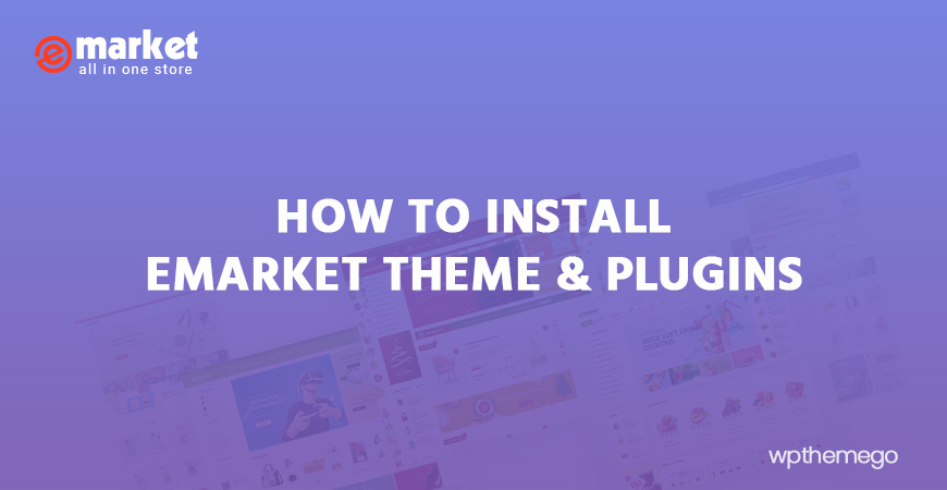 How to Install eMarket - Multi Vendor MarketPlace Elementor WordPress Theme