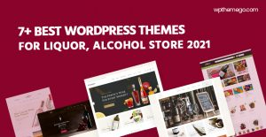 7+ Best Liquor, Alcohol Store WooCommerce WordPress Themes 2021