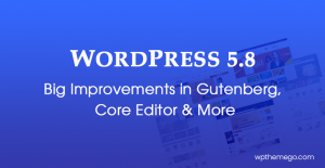 WordPress 5.8 New Features: Big Improvements in Gutenberg, Core Editor and more