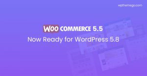 WooCommerce 5.5 Ready for the New WordPress 5.8 Now!