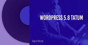 WordPress 5.8 Tatum Has Been Release - What's New?