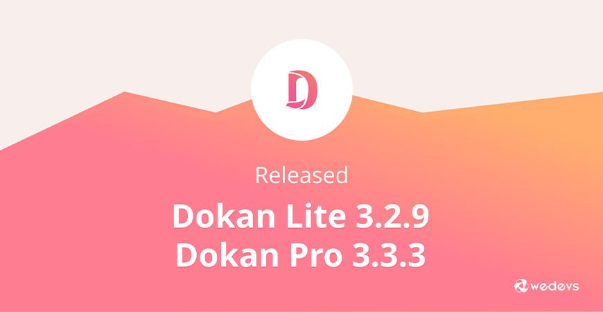 Dokan Lite 3.2.9 and Dokan Pro 3.3.3 New Features