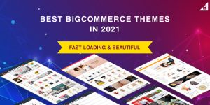 Fast Loading & Beautiful BigCommerce Themes & Templates in 2021