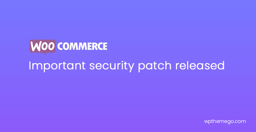 Important security patch released in WooCommerce