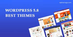WordPress 5.8 Themes – Top Best Recommended Items!